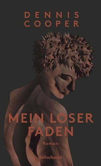 Dennis Cooper: Mein loser Faden