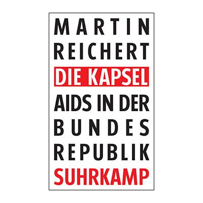 Martin Reichert: Die Kapsel – Aids in der Bundesrepublik