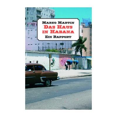 Marko Martin: Das Haus in Habana