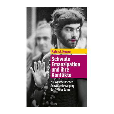 Patrick Henze: Schwule Emanzipation und ihre Konflikte