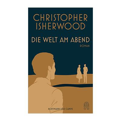 Christopher Isherwood: Die Welt am Abend