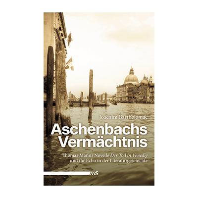 Joachim Bartholomae: Aschenbachs Vermächtnis