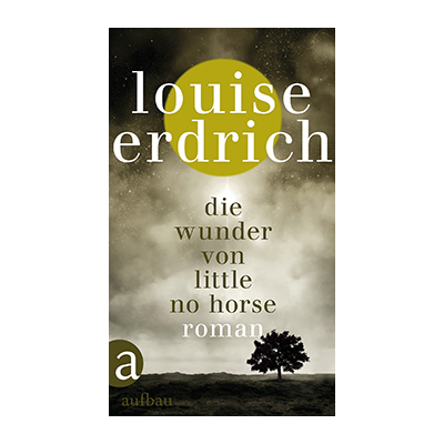 Louise Erdrich: Die Wunder von Little No Horse