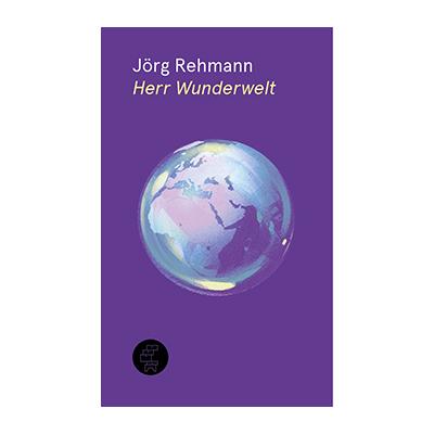 Jörg Rehmann: Herr Wunderwelt