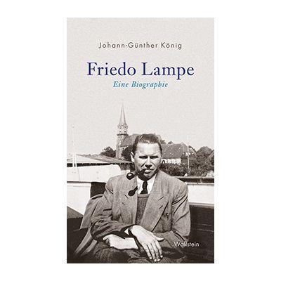 Johann-Günther König: Friedo Lampe. Eine Biografie